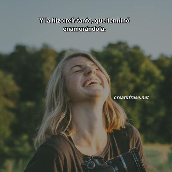 Y la hizo reír tanto, que terminó enamorándola.