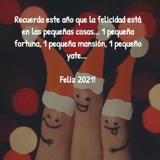 Recuerda este año que la felicidad está en las pequeñas cosas... 1 pequeña fortuna, 1 pequeña mansión, 1 pequeño yate...  Feliz 2021!