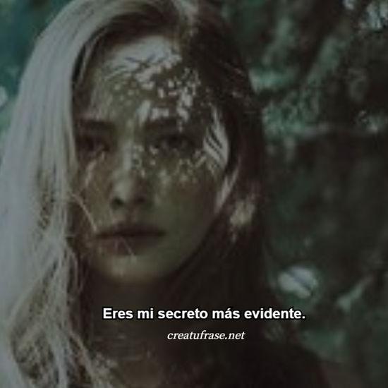 Eres mi secreto más evidente.