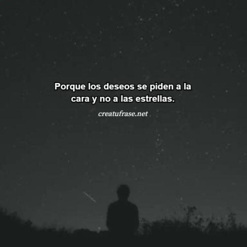 Frases de Deseos - Porque los deseos se piden a la cara y no a las estrellas.
