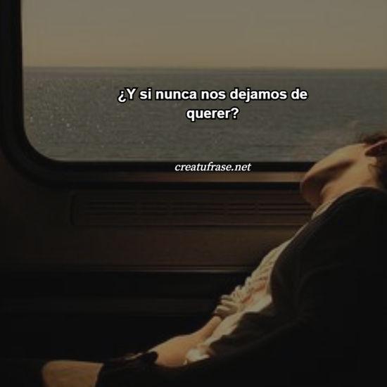 ¿Y si nunca nos dejamos de querer?