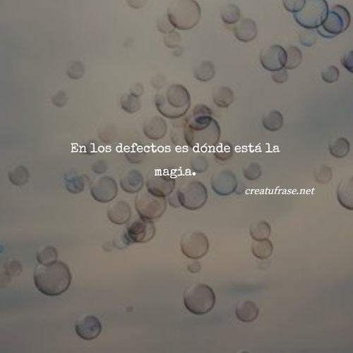 Frases Inspiradoras - En los defectos es dónde está la magia.