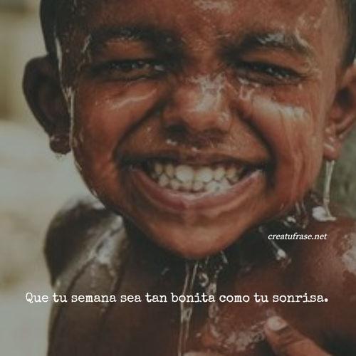 Frases de Alegría - Que tu semana sea tan bonita como tu sonrisa.