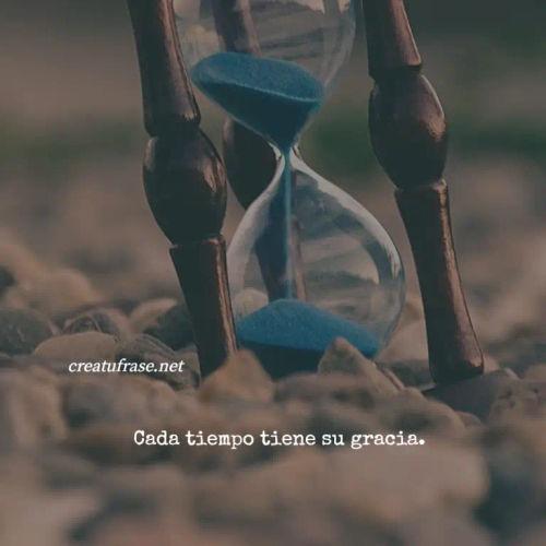 Frases sobre Pensamientos - Cada tiempo tiene su gracia.