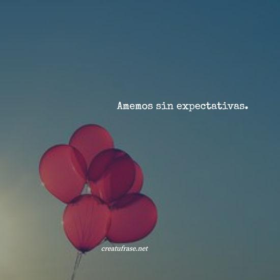 Amemos sin expectativas.