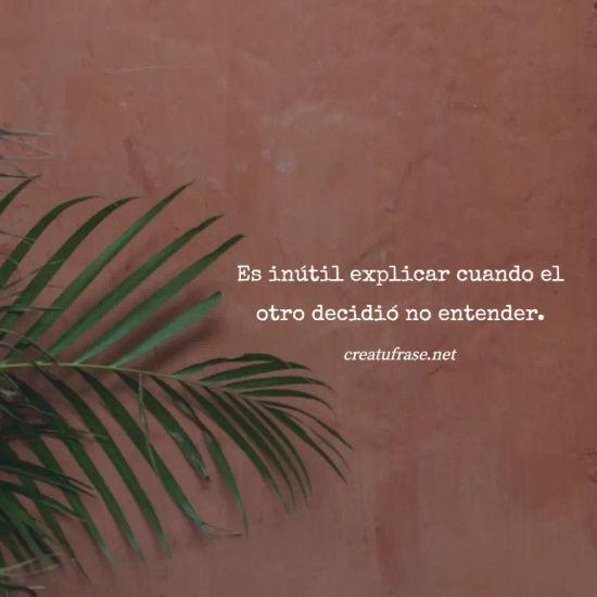 Es inútil explicar cuando el otro decidió no entender.