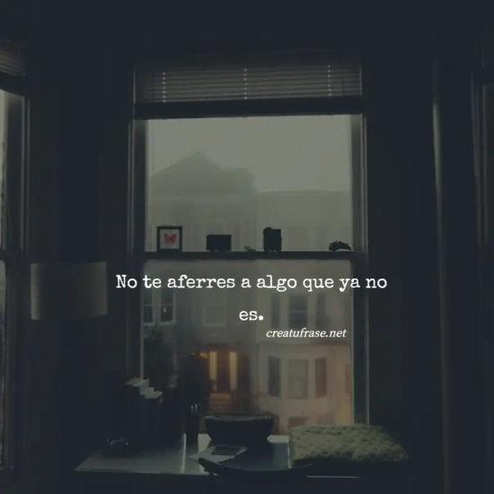 No te aferres a algo que ya no es.