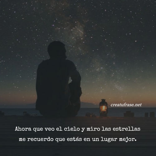Frases de Deseos - Ahora que veo el cielo y miro las estrellas me recuerdo que estás en un lugar mejor.