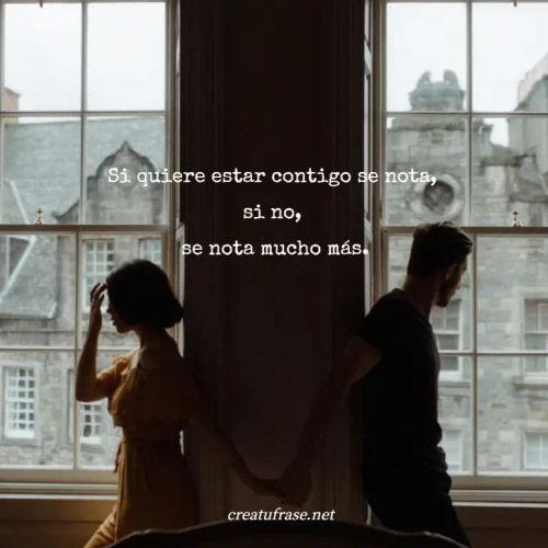Frases de Amor - Si quiere estar contigo se nota,  si no,  se nota mucho más.