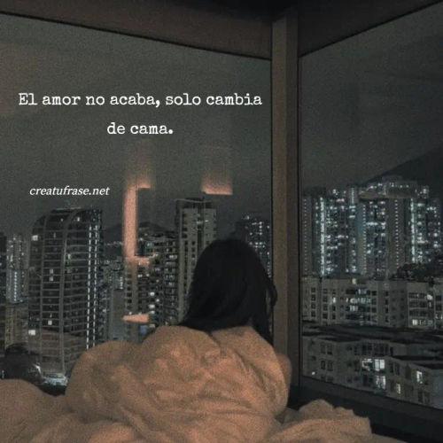 Frases de Desamor - El amor no acaba, solo cambia de cama.