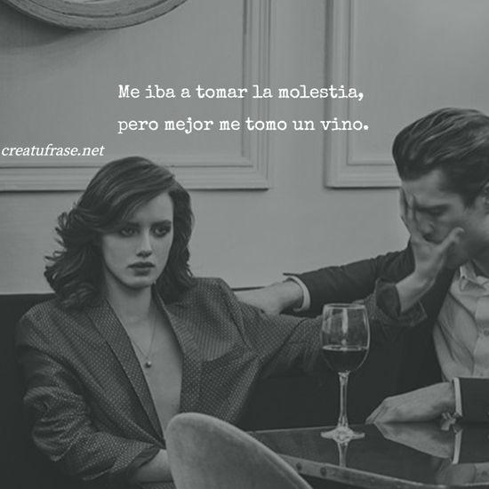 Imágenes de la frase: Me iba a tomar la molestia,  pero mejor me tomo un vino.