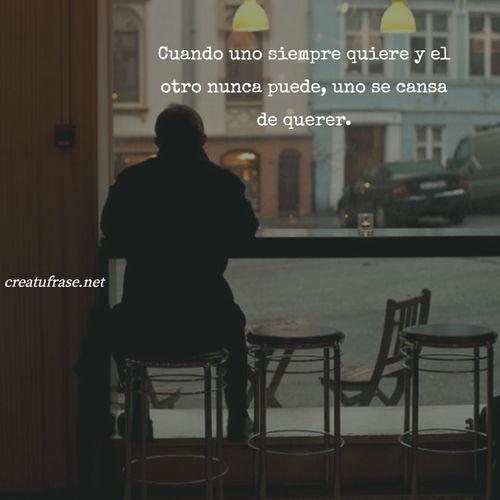 Frases de Desamor - Cuando uno siempre quiere y el otro nunca puede, uno se cansa de querer.