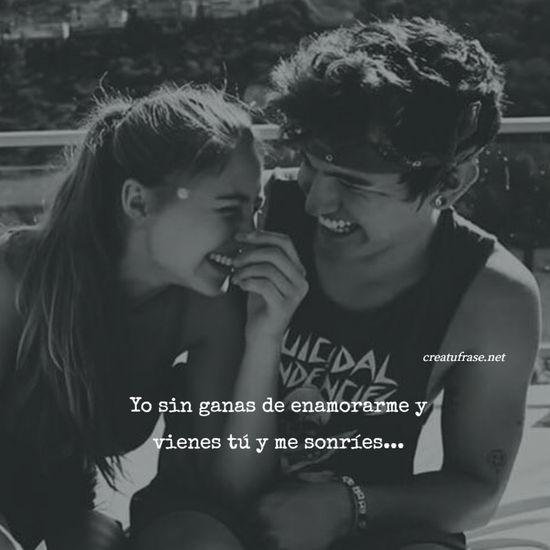 Yo sin ganas de enamorarme y vienes tú y me sonríes...