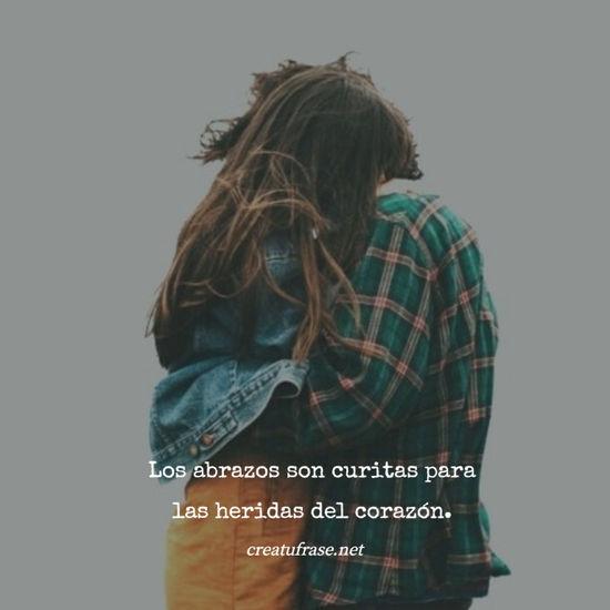 Los abrazos son curitas para las heridas del corazón.