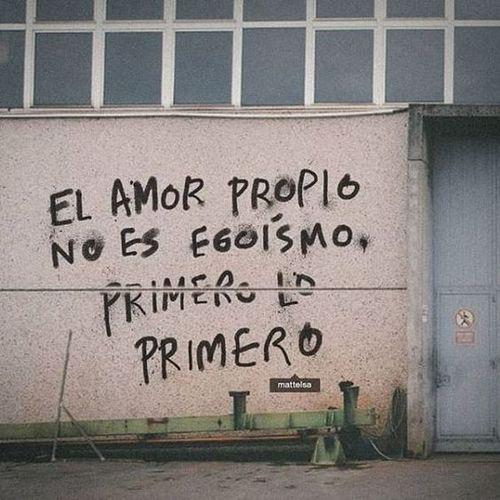 Frases de Acción Poética en Español (Latinoamericana) - El amor propio no es egoísmo, primero lo primero.
