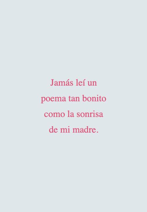 Frases para el Día de la Madre - Jamás leí un poema tan bonito como la sonrisa de mi madre.
