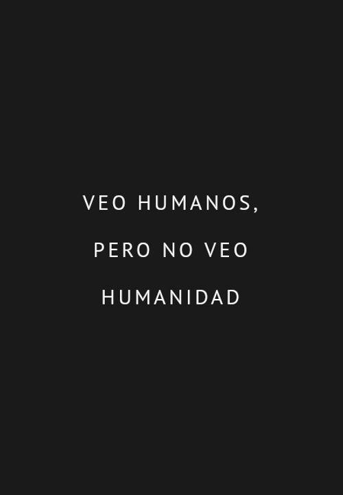 Frases para días de Lluvia - Veo humanos, Pero no veo humanidad