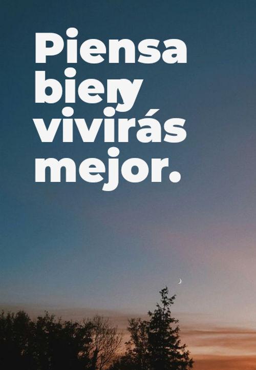 Frases de Motivacion - Piensa bien y vivirás mejor.