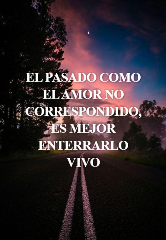 Crea Tu Frase El Pasado Como El Amor No Correspondido Es