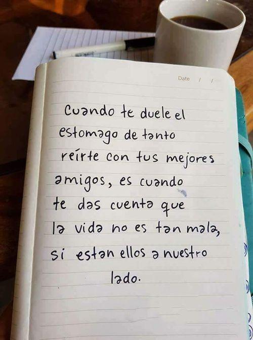 Frases de Acción Poética en Español (Latinoamericana) - Cuando te duele el estómago de tanto reirte con tus mejores amigos, es cuando te das cuenta que la vida no es tan mala si están ellos a nuestro lado.