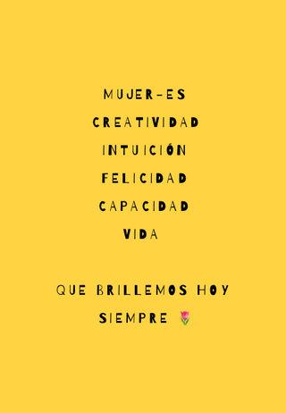 Mujer-es Creatividad  Intuición  Felicidad  Capacidad  VIDA  Que brillemos hoy y siempre 🌷