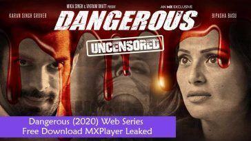 Dangerous 2020 Web Series Free Download MXPlayer Leaked