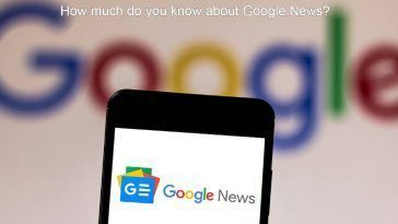 How much do you know about Google News?