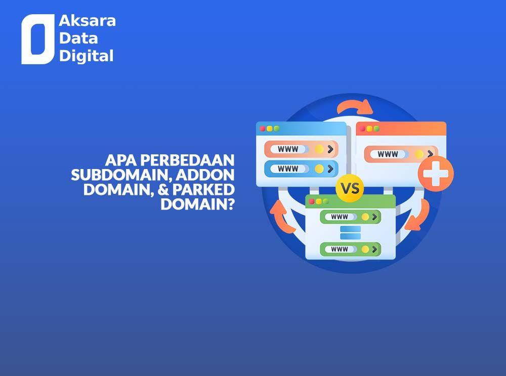Apa Perbedaan Subdomain, Addon Domain, & Parked Domain
