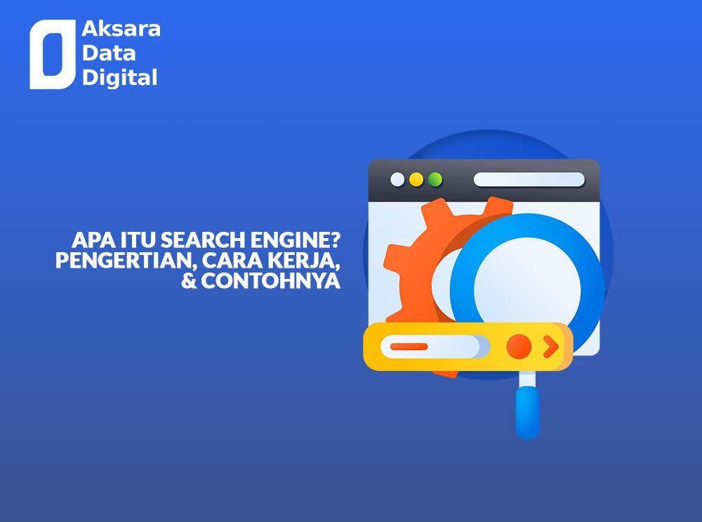 Apa itu Search Engine Pengertian, Cara Kerja, & Contohnya