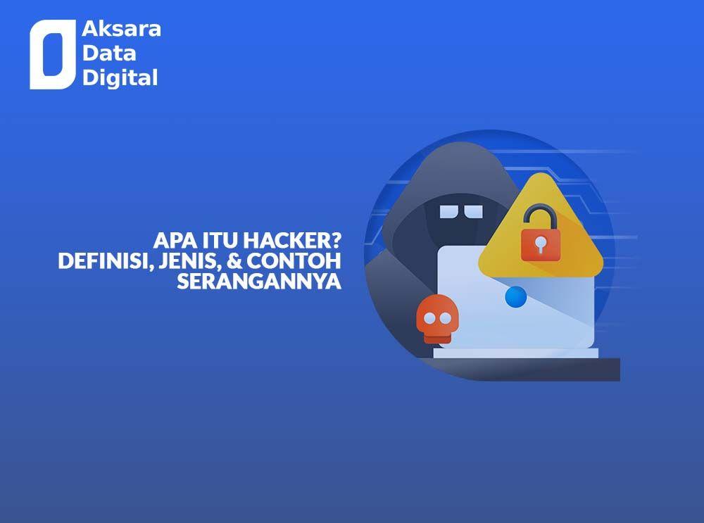 Apa Itu Hacker Definisi, Jenis, & Contoh Serangannya