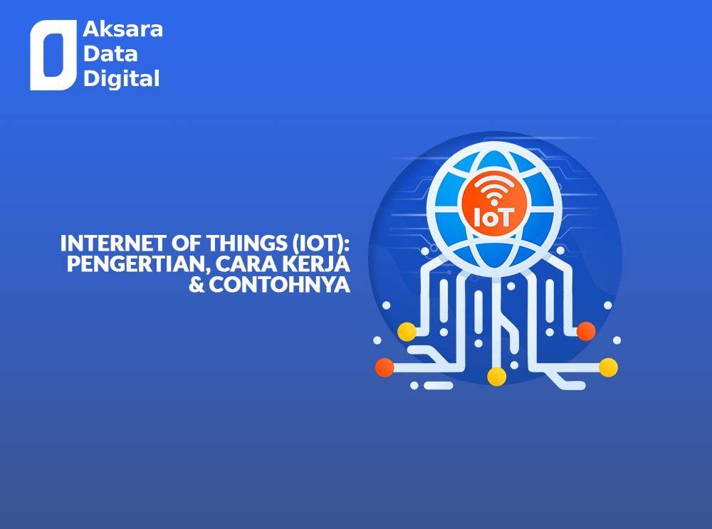 Internet of Things (IoT) Pengertian, Cara Kerja & Contohnya