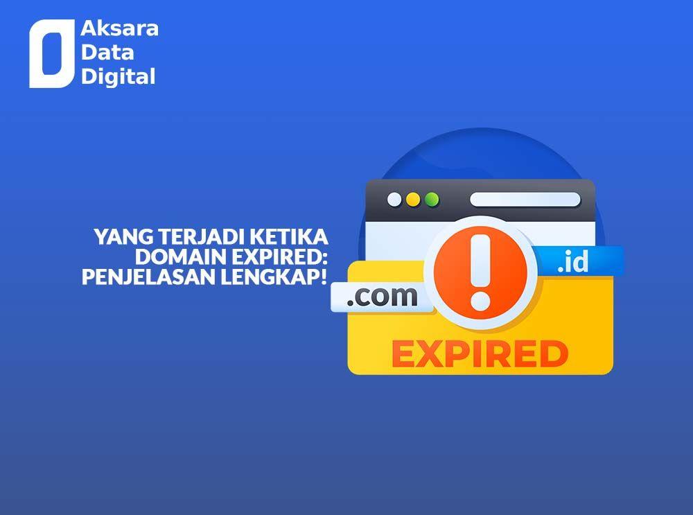 Yang Terjadi Ketika Domain Expired Penjelasan Lengkap!