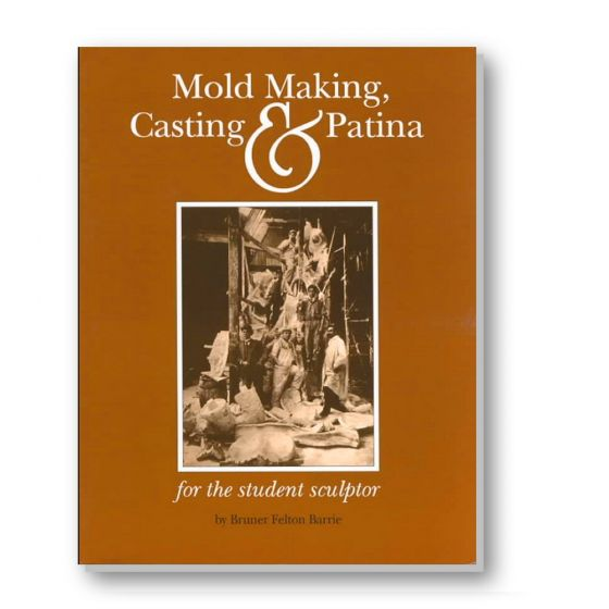 Mold Making, Casting & Patina  by Bruner Felton Barrie