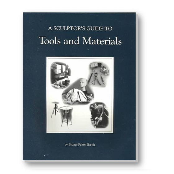 A Sculptor's Guide to Tools and Materials by Bruner Felton Barrie