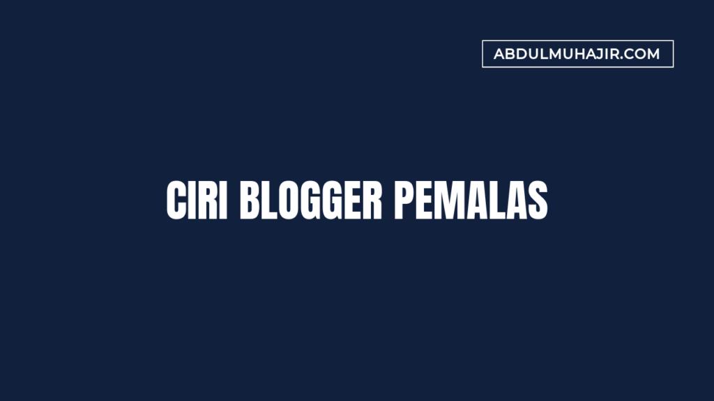 Ciri Blogger Pemalas