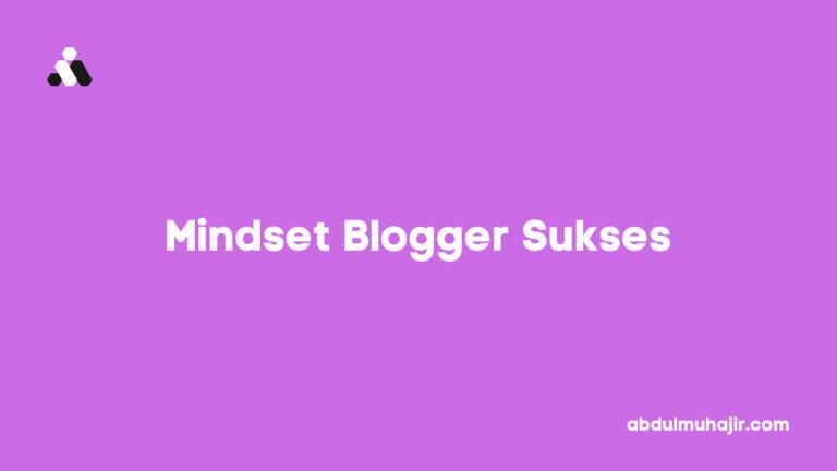 5 Mindset Ngeblog dari Blogger Sukses