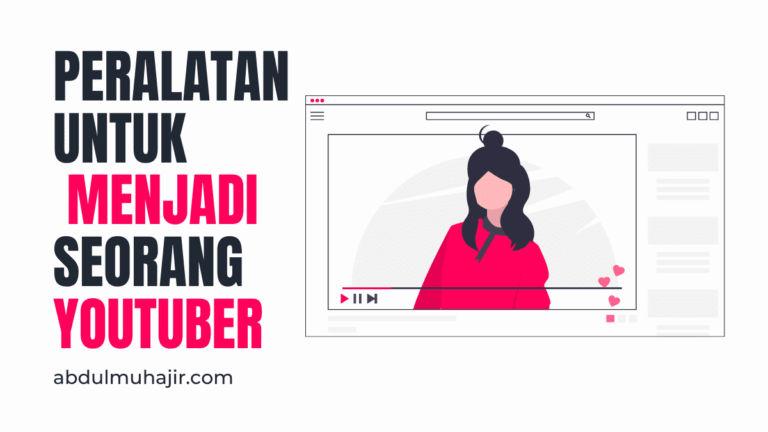 Peralatan Menjadi Youtuber yang Wajib Dimiliki Ketika Ingin Jadi YouTuber