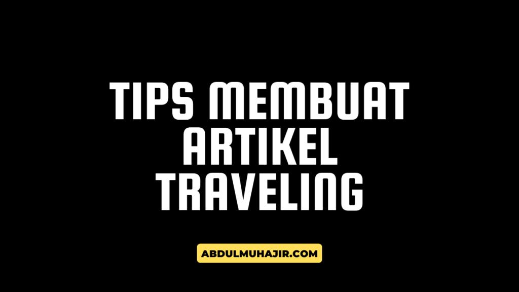 Tips Membuat Artikel Traveling