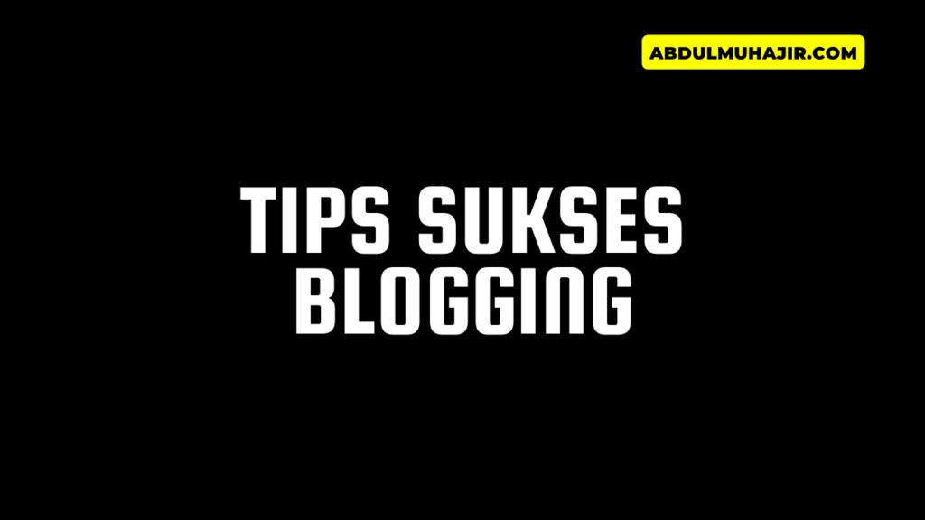 Tips Sukses Menjalankan Blog