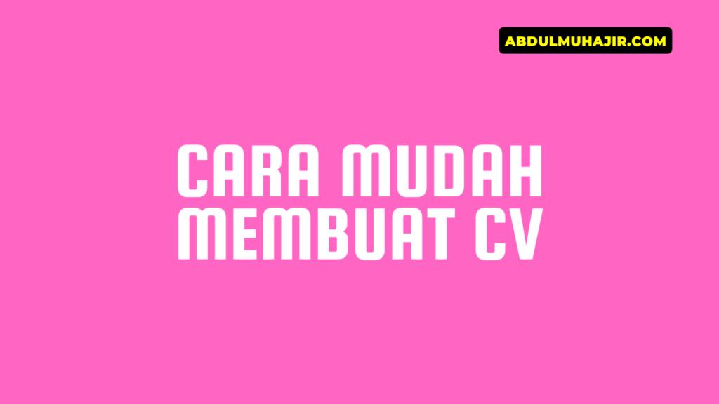 Cara Mudah Membuat CV