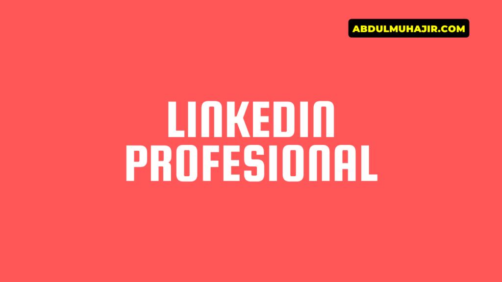 Membuat Profile LinkedIn Terlihat Lebih Professional