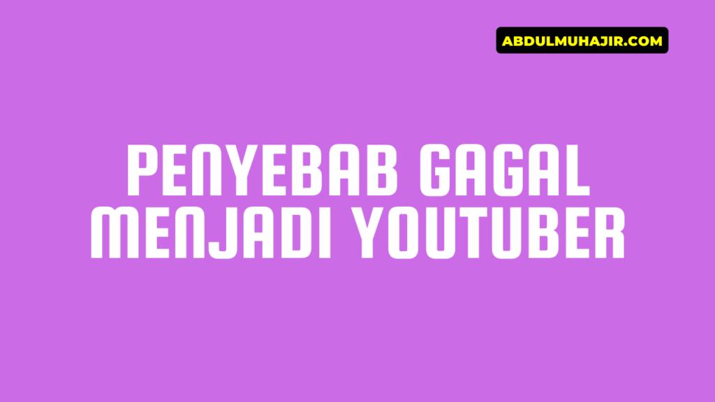 Penyebab Gagal Menjadi Youtuber