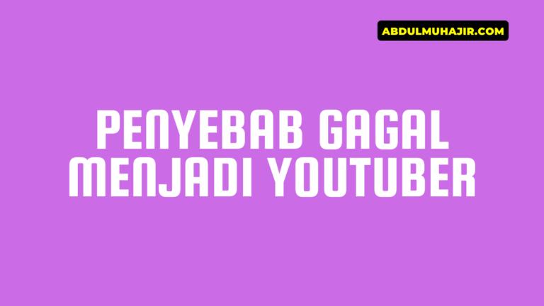 Penyebab Gagal Menjadi Youtuber yang Harus Dihindari
