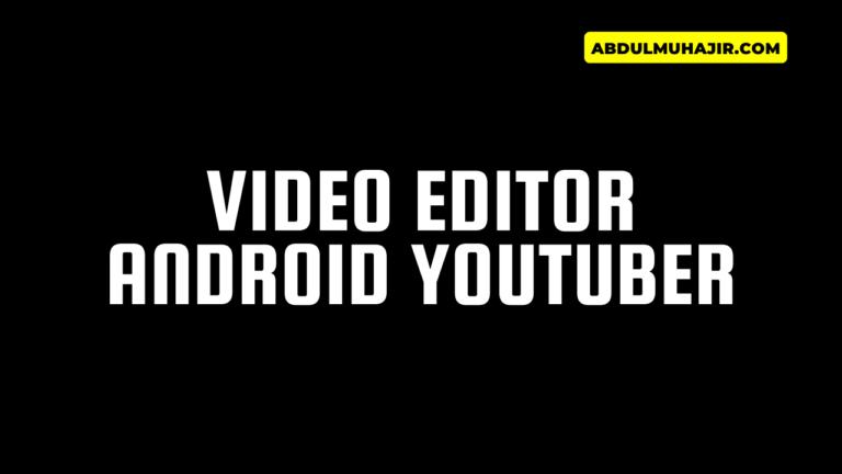 Video Editor Android Untuk Youtuber Pemula GRATIS