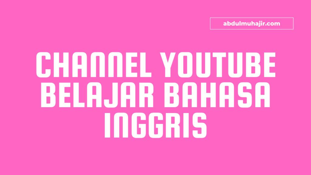 Channel Youtube Untuk Belajar Bahasa Inggris