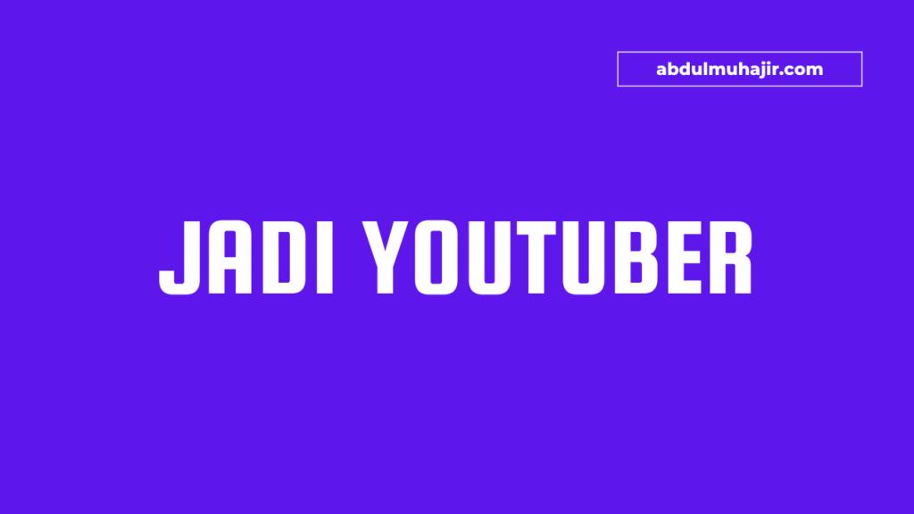 Gimana Caranya Menjadi Youtuber Yang Menghasilkan