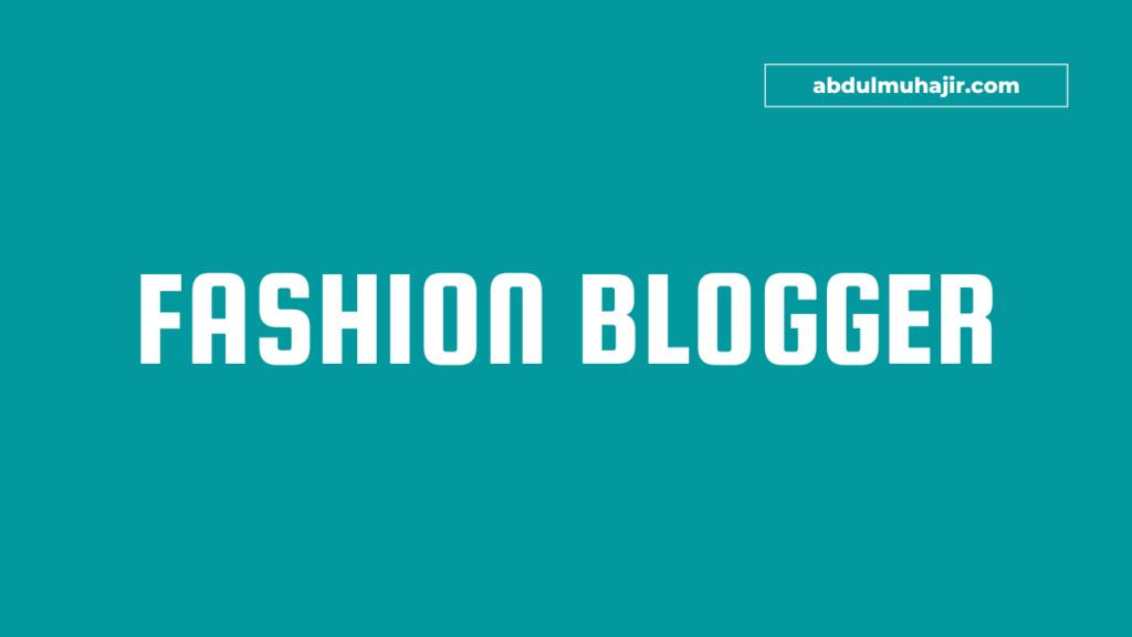 Panduan Lengkap Cara Menjadi Fashion Blogger