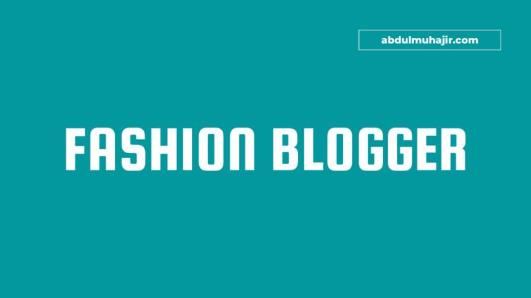 Panduan Lengkap Cara Menjadi Fashion Blogger Hingga Menghasilkan