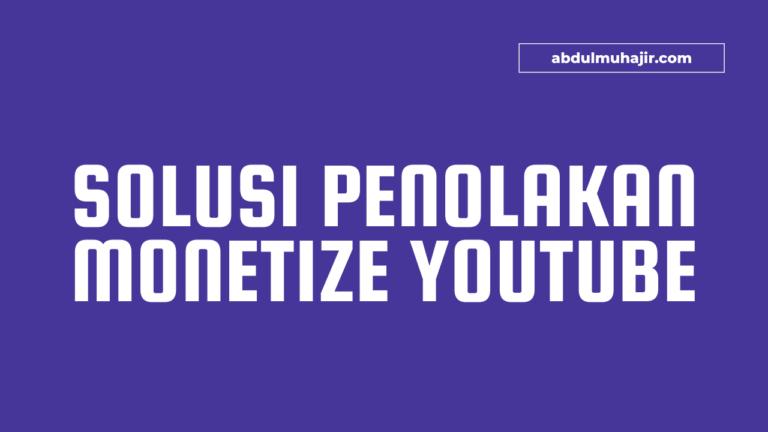 Solusi Penolakan Channel Youtube Untuk Monetize