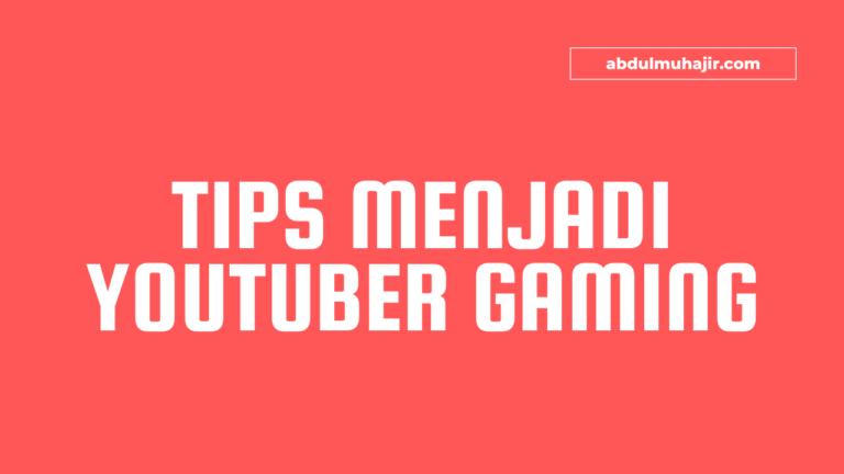 Tips Menjadi Youtuber Gaming Yang Sukses